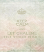 KEEP CALM AND LET CHALENE DO YOUR NAILS - Personalised Poster A1 size