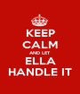 KEEP CALM AND LET ELLA HANDLE IT - Personalised Poster A1 size