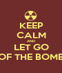KEEP CALM AND LET GO OF THE BOMB - Personalised Poster A1 size