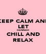 KEEP CALM AND LET HANNAH CHILL AND RELAX - Personalised Poster A1 size