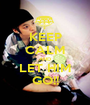 KEEP CALM AND LET HIM GO!! - Personalised Poster A1 size