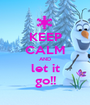 KEEP CALM AND let it go!! - Personalised Poster A1 size