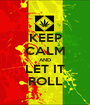 KEEP CALM AND LET IT ROLL - Personalised Poster A1 size