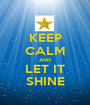 KEEP CALM AND LET IT SHINE - Personalised Poster A1 size