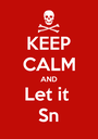 KEEP CALM AND Let it  Sn - Personalised Poster A1 size