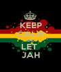 KEEP CALM AND LET  JAH - Personalised Poster A1 size