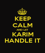 KEEP CALM AND LET KARIM HANDLE IT - Personalised Poster A1 size