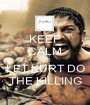 KEEP CALM AND LET KURT DO THE KILLING - Personalised Poster A1 size