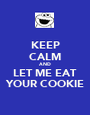 KEEP CALM AND LET ME EAT YOUR COOKIE - Personalised Poster A1 size