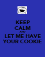 KEEP CALM AND LET ME HAVE YOUR COOKIE - Personalised Poster A1 size