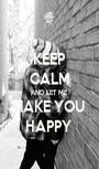 KEEP CALM AND LET ME MAKE YOU  HAPPY  - Personalised Poster A1 size
