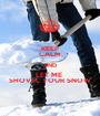 KEEP CALM AND LET ME  SHOVEL YOUR SNOW - Personalised Poster A1 size