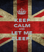 KEEP CALM AND LET ME SLEEP! - Personalised Poster A1 size