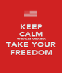 KEEP CALM AND LET OBAMA TAKE YOUR FREEDOM - Personalised Poster A1 size