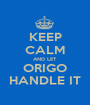 KEEP CALM AND LET ORIGO HANDLE IT - Personalised Poster A1 size