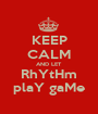 KEEP CALM AND LET RhYtHm plaY gaMe - Personalised Poster A1 size