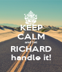 KEEP CALM and let RICHARD handle it! - Personalised Poster A1 size
