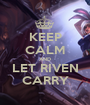 KEEP CALM AND LET RIVEN CARRY - Personalised Poster A1 size