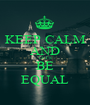KEEP CALM AND LET'S BE EQUAL - Personalised Poster A1 size
