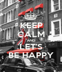 KEEP CALM AND LET'S BE HAPPY - Personalised Poster A1 size