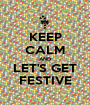 KEEP CALM AND LET'S GET FESTIVE - Personalised Poster A1 size