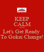 KEEP CALM AND Let's Get Ready  To Gokai Change! - Personalised Poster A1 size