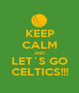 KEEP CALM AND LET´S GO CELTICS!!! - Personalised Poster A1 size