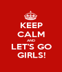 KEEP CALM AND LET'S GO GIRLS! - Personalised Poster A1 size