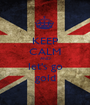 KEEP CALM AND let's go gold - Personalised Poster A1 size