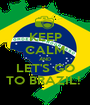 KEEP CALM AND LET'S GO TO BRAZIL!  - Personalised Poster A1 size