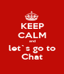 KEEP CALM and let`s go to Chat - Personalised Poster A1 size