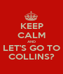 KEEP CALM AND LET'S GO TO COLLINS? - Personalised Poster A1 size