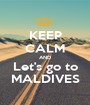 KEEP CALM AND Let's go to MALDIVES - Personalised Poster A1 size