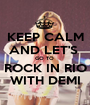 KEEP CALM AND LET'S  GO TO  ROCK IN RIO WITH DEMI - Personalised Poster A1 size