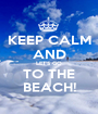 KEEP CALM AND LET'S GO TO THE BEACH! - Personalised Poster A1 size