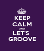 KEEP CALM AND LET'S  GROOVE - Personalised Poster A1 size