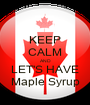 KEEP CALM AND LET'S HAVE Maple Syrup - Personalised Poster A1 size