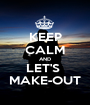 KEEP CALM AND LET'S  MAKE-OUT - Personalised Poster A1 size
