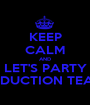 KEEP CALM AND LET'S PARTY PRODUCTION TEAM!!!  - Personalised Poster A1 size