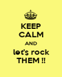 KEEP CALM AND let's rock THEM !! - Personalised Poster A1 size