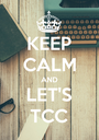 KEEP CALM AND LET'S TCC - Personalised Poster A1 size