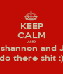 KEEP CALM AND Let shannon and Josh do there shit ;) - Personalised Poster A1 size