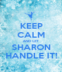KEEP CALM AND LET  SHARON HANDLE IT! - Personalised Poster A1 size
