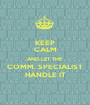 KEEP CALM AND LET THE COMM. SPECIALIST HANDLE IT - Personalised Poster A1 size