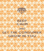 KEEP CALM AND LET THE CONSUMER GROW IN YOU - Personalised Poster A1 size