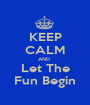 KEEP CALM AND  Let The Fun Begin - Personalised Poster A1 size