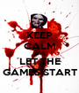 KEEP CALM AND LET THE GAMES START - Personalised Poster A1 size