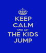 KEEP CALM AND LET THE KIDS JUMP - Personalised Poster A1 size