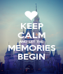 KEEP CALM AND LET THE MEMORIES BEGIN - Personalised Poster A1 size