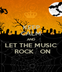 KEEP CALM AND LET THE MUSIC  ROCK   ON - Personalised Poster A1 size